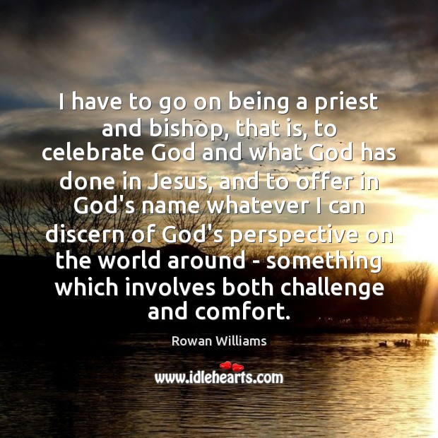 Image, I have to go on being a priest and bishop, that is,