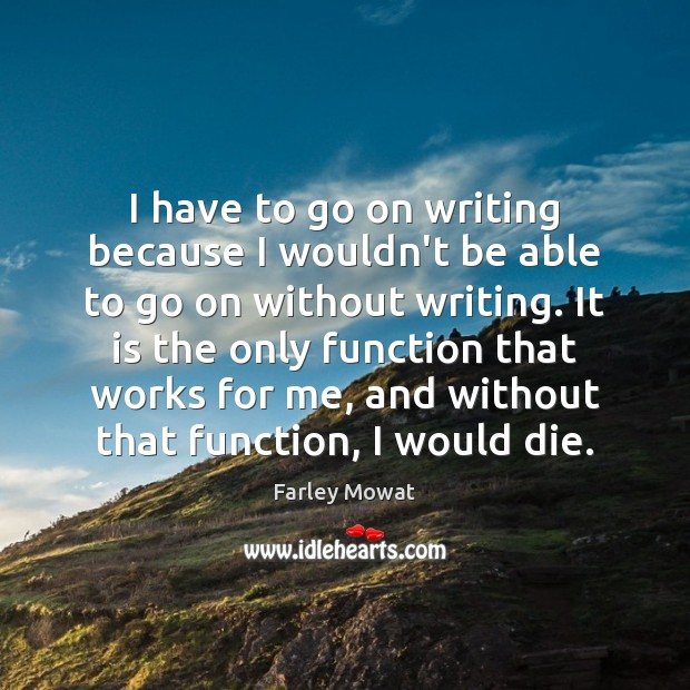 Image, I have to go on writing because I wouldn't be able to