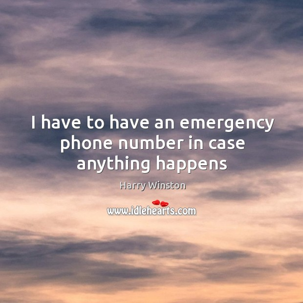 I have to have an emergency phone number in case anything happens Image