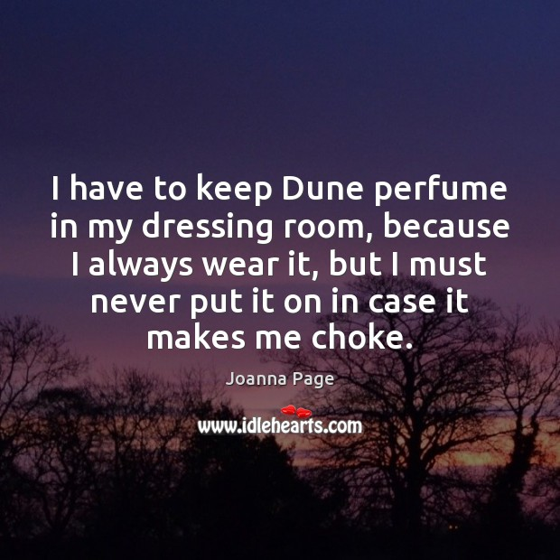 I have to keep Dune perfume in my dressing room, because I Joanna Page Picture Quote