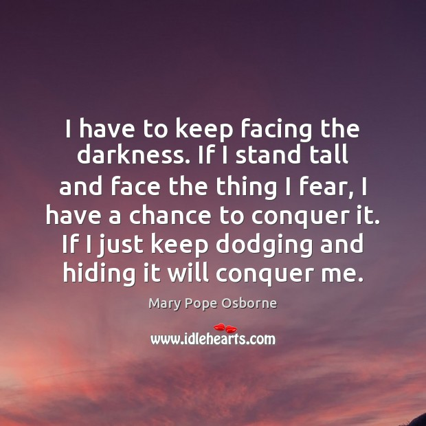 Image, I have to keep facing the darkness. If I stand tall and