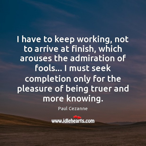 I have to keep working, not to arrive at finish, which arouses Image