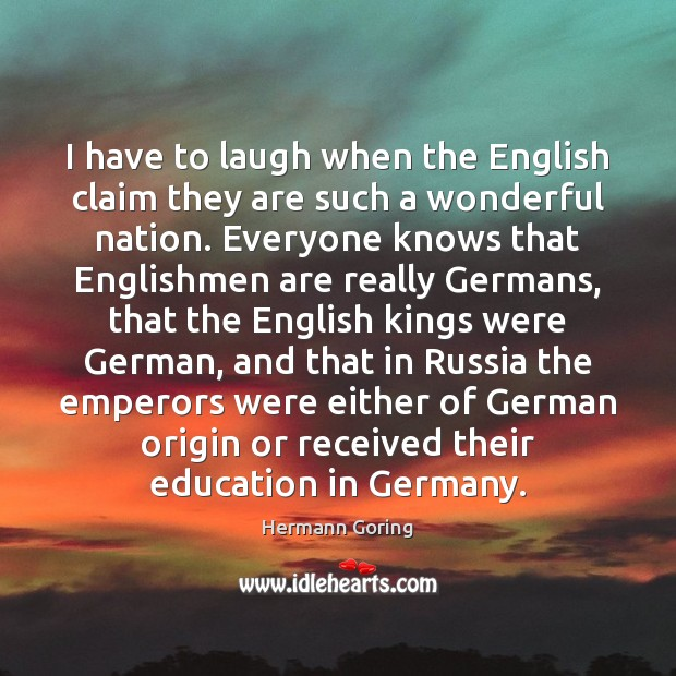 I have to laugh when the English claim they are such a Hermann Goring Picture Quote