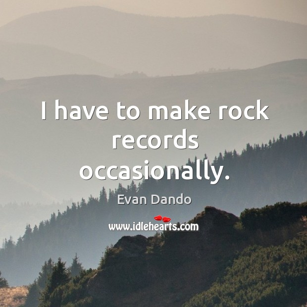 I have to make rock records occasionally. Image