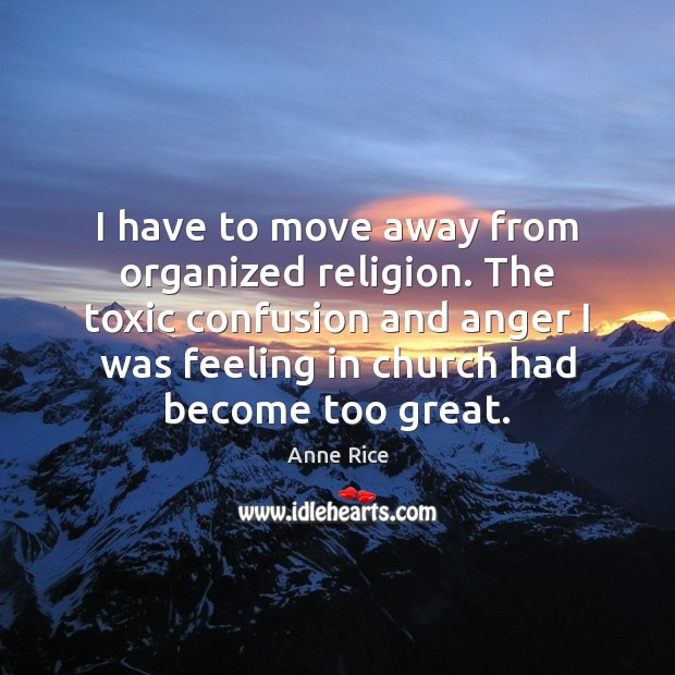I have to move away from organized religion. The toxic confusion and Toxic Quotes Image