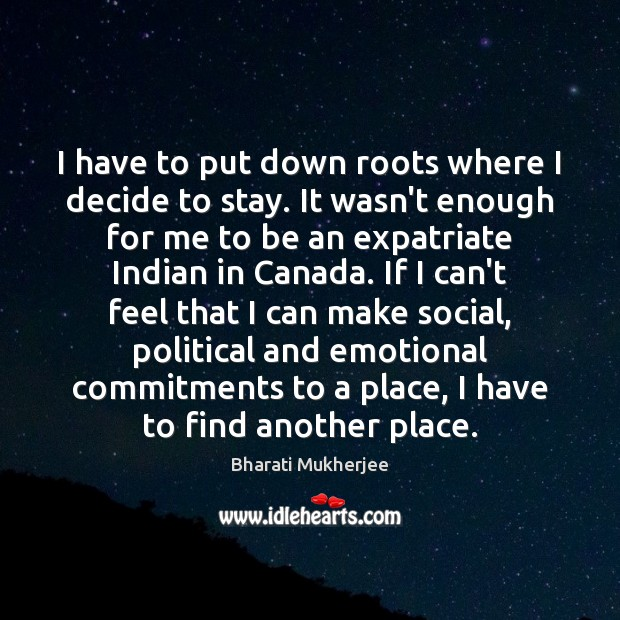 Image, I have to put down roots where I decide to stay. It