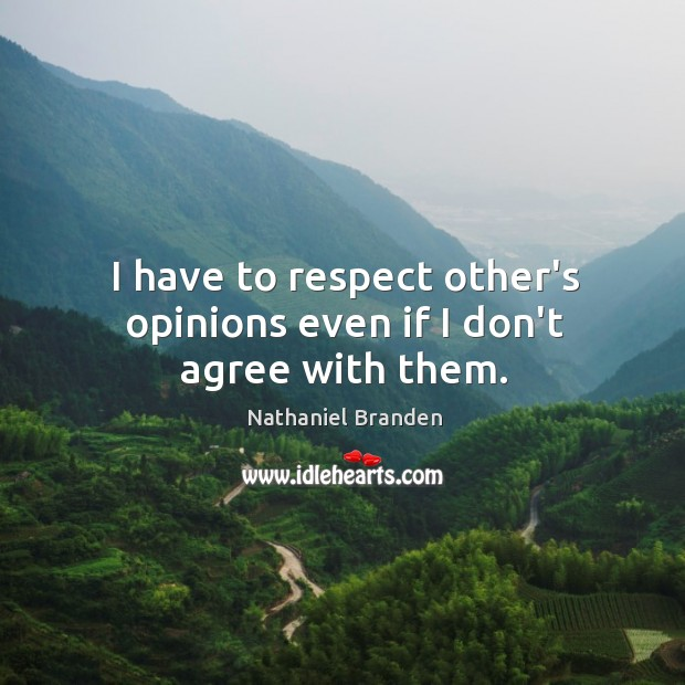 Image, I have to respect other's opinions even if I don't agree with them.