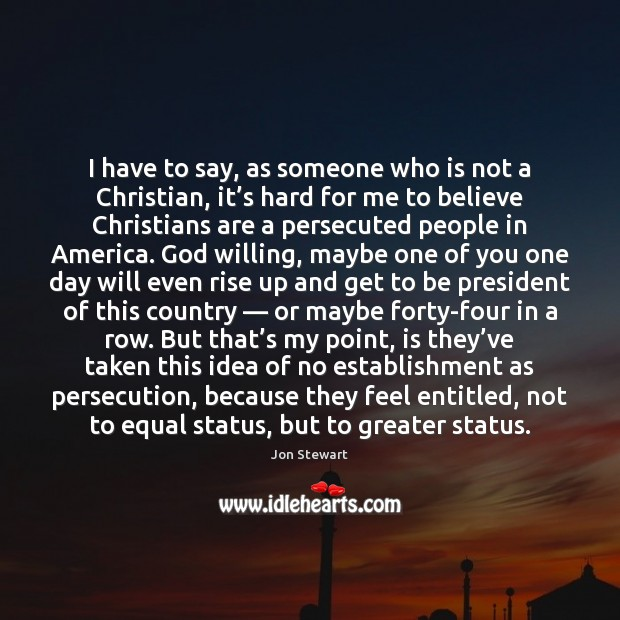 Image, I have to say, as someone who is not a Christian, it'