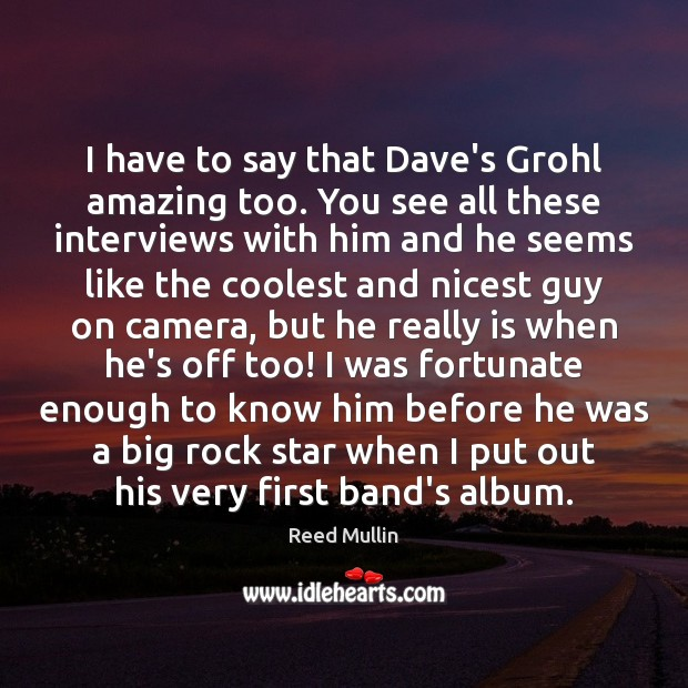 I have to say that Dave's Grohl amazing too. You see all Image