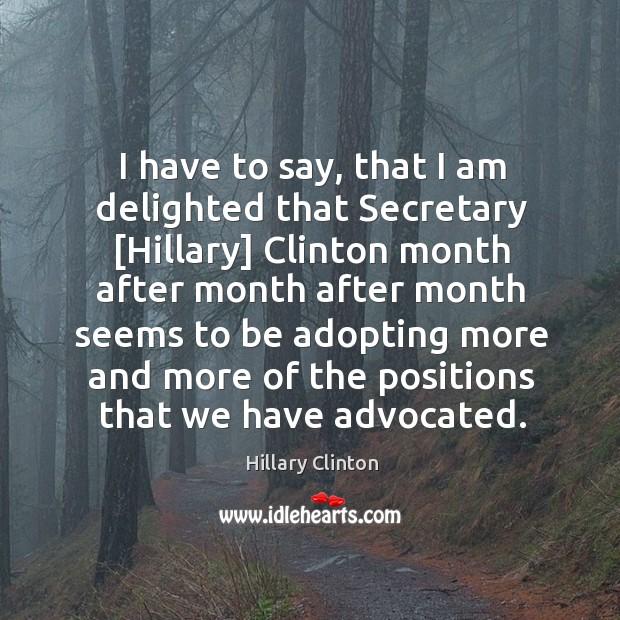 Image, I have to say, that I am delighted that Secretary [Hillary] Clinton