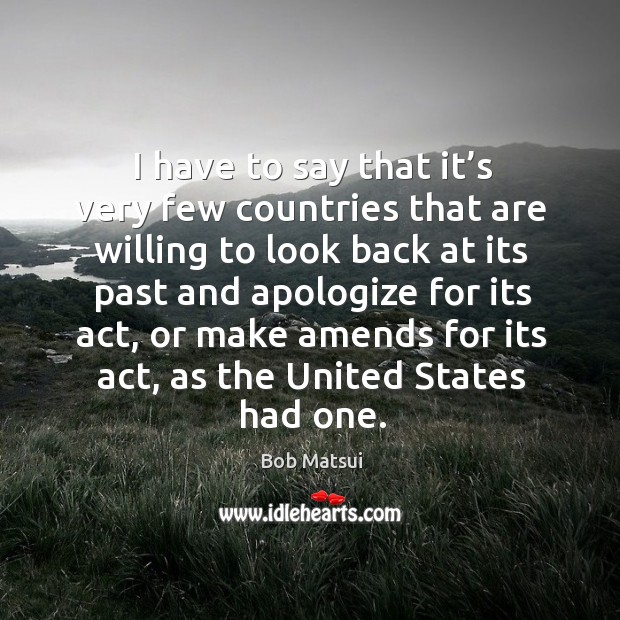 Image, I have to say that it's very few countries that are willing to look back at its past and