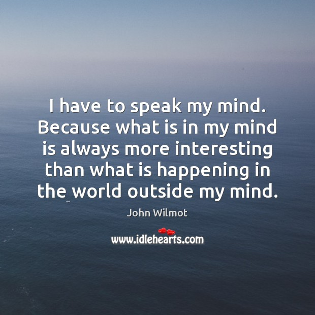 I have to speak my mind. Because what is in my mind Image