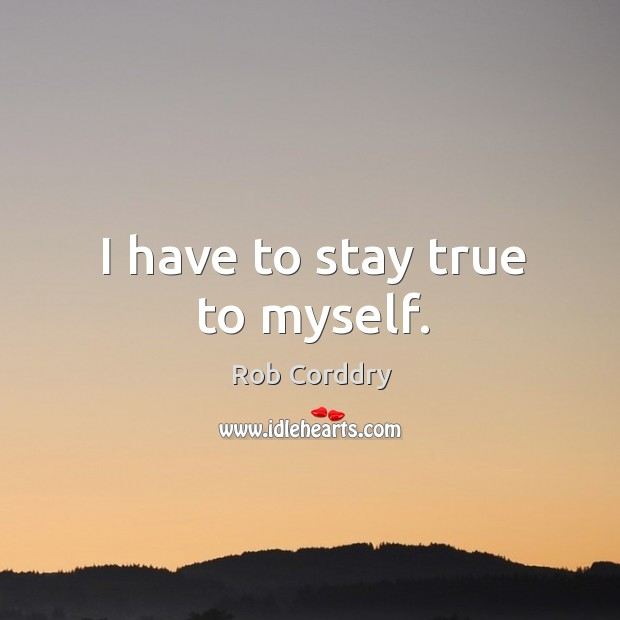 I have to stay true to myself. Image