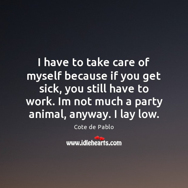 I have to take care of myself because if you get sick, Image