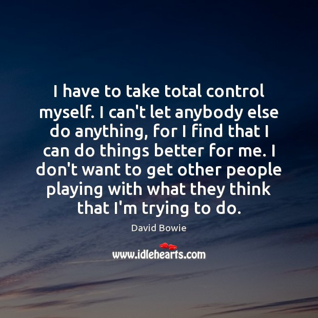 Image, I have to take total control myself. I can't let anybody else