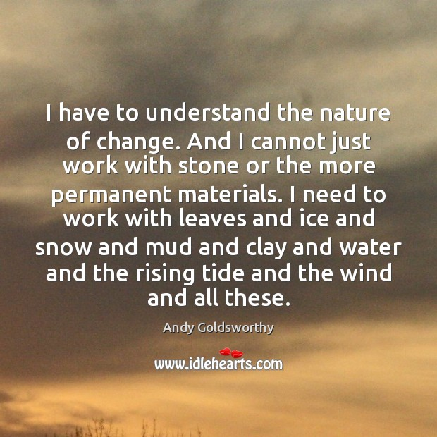 I have to understand the nature of change. And I cannot just Image