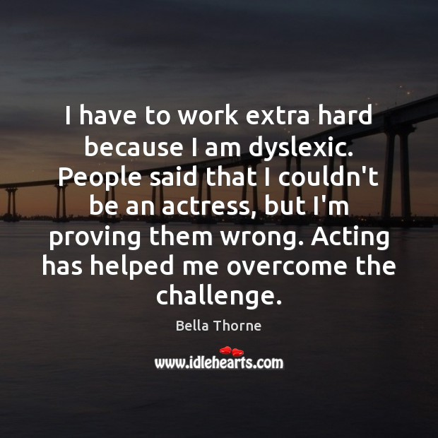 I have to work extra hard because I am dyslexic. People said Image