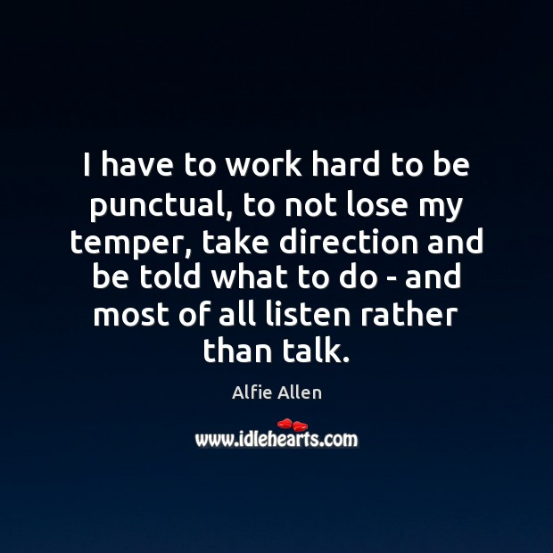 I have to work hard to be punctual, to not lose my Image