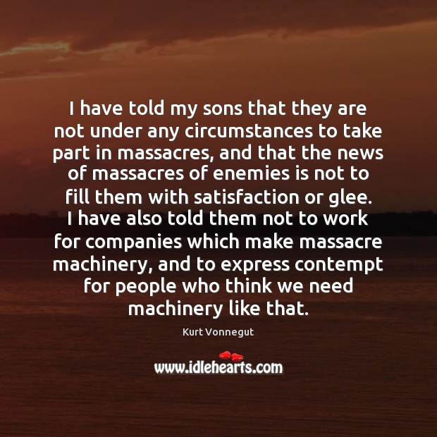 I have told my sons that they are not under any circumstances Kurt Vonnegut Picture Quote