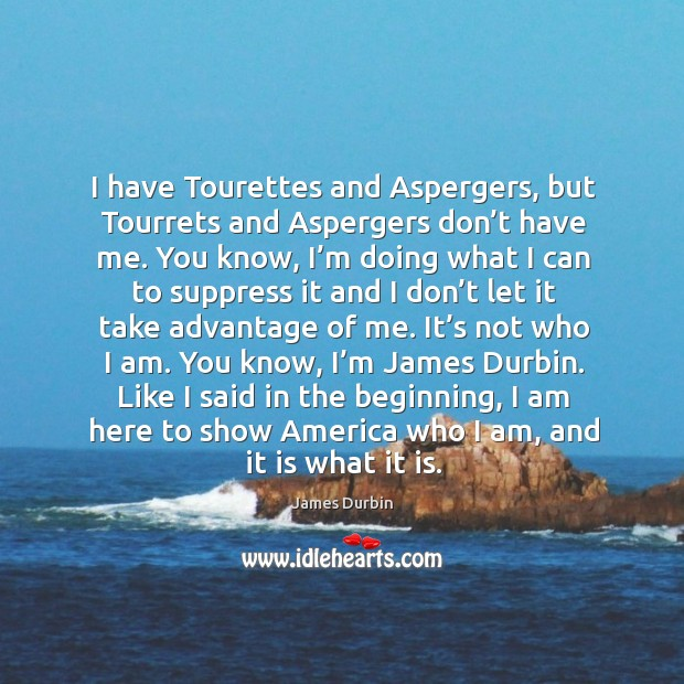 I have tourettes and aspergers, but tourrets and aspergers don't have me. Image