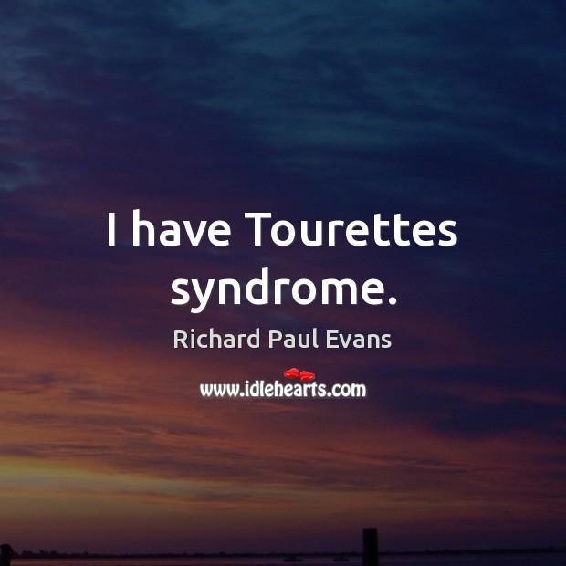 I have Tourettes syndrome. Image