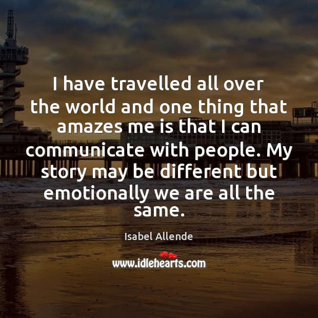 I have travelled all over the world and one thing that amazes Communication Quotes Image