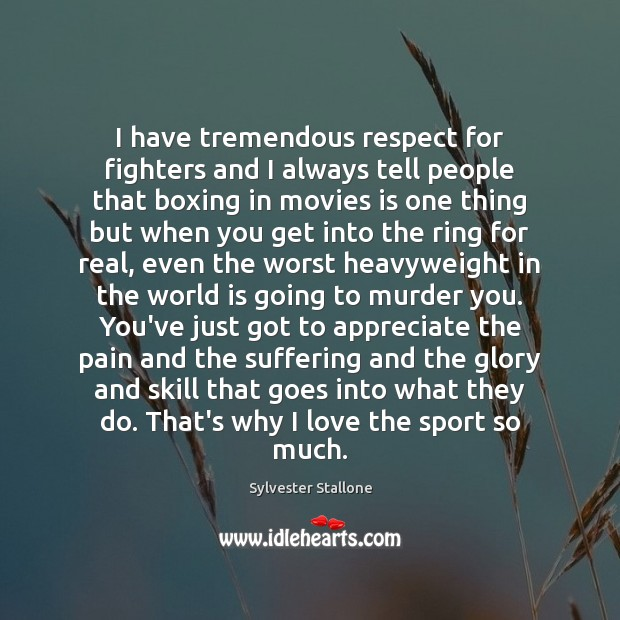 I have tremendous respect for fighters and I always tell people that Sylvester Stallone Picture Quote