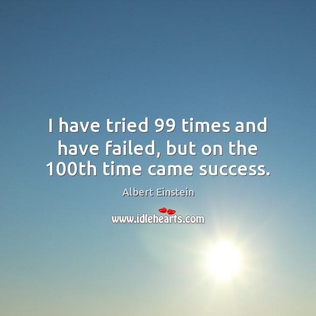 Image, I have tried 99 times and have failed, but on the 100th time came success.