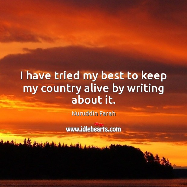 I have tried my best to keep my country alive by writing about it. Image