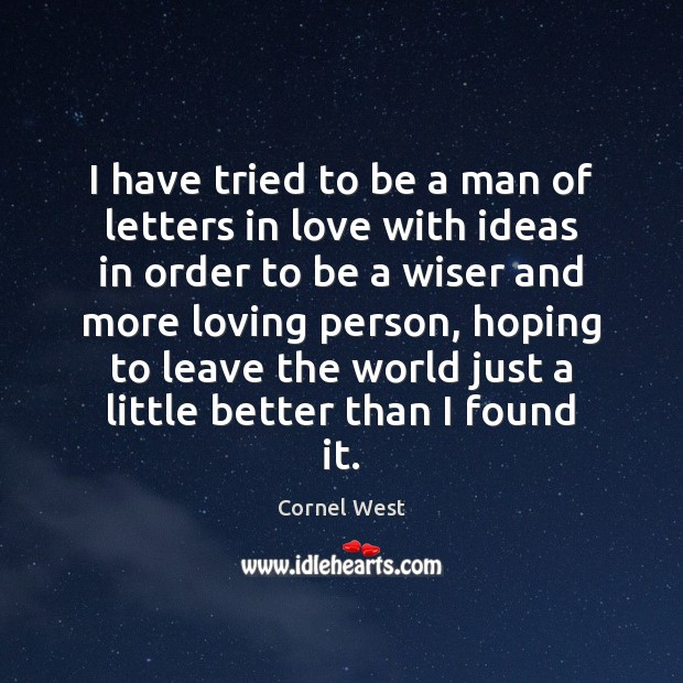 I have tried to be a man of letters in love with Cornel West Picture Quote