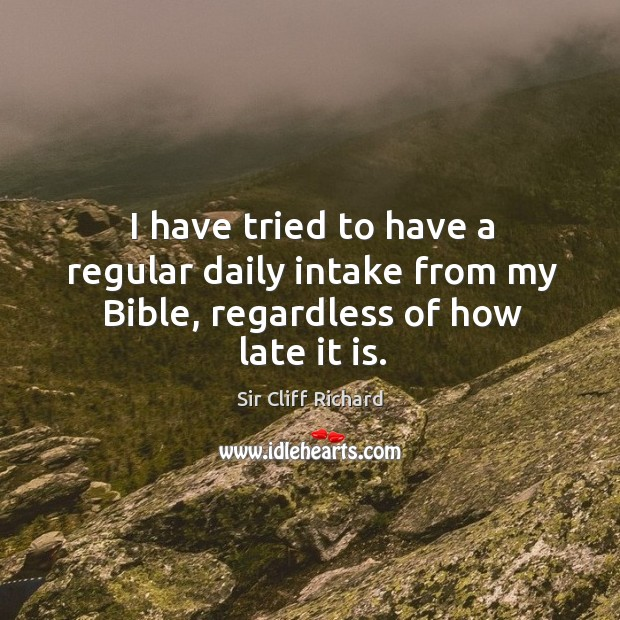 Image, I have tried to have a regular daily intake from my bible, regardless of how late it is.