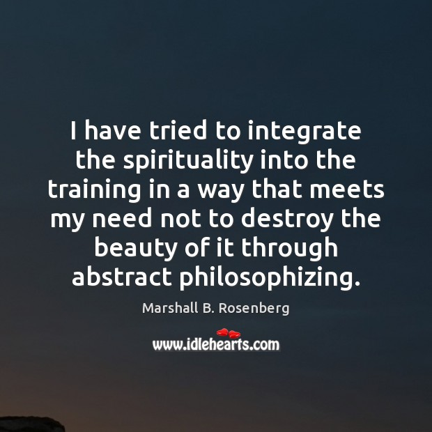 I have tried to integrate the spirituality into the training in a Marshall B. Rosenberg Picture Quote