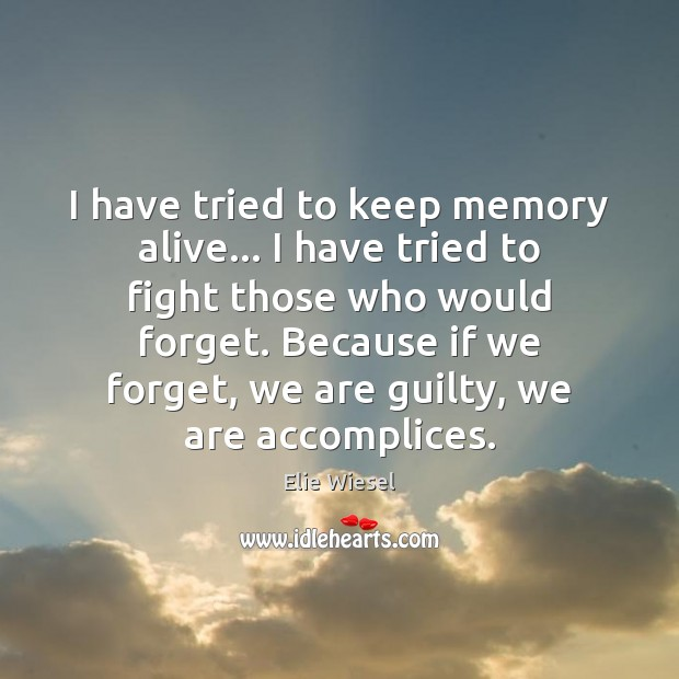 Image, I have tried to keep memory alive… I have tried to fight
