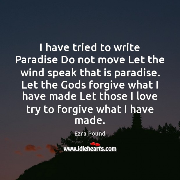 I have tried to write Paradise Do not move Let the wind Ezra Pound Picture Quote