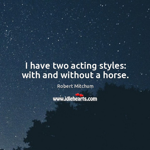 Image, I have two acting styles: with and without a horse.