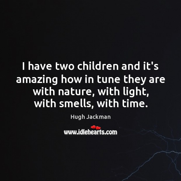 I have two children and it's amazing how in tune they are Image