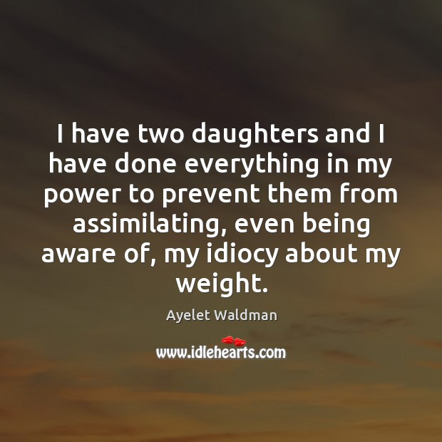 Image, I have two daughters and I have done everything in my power