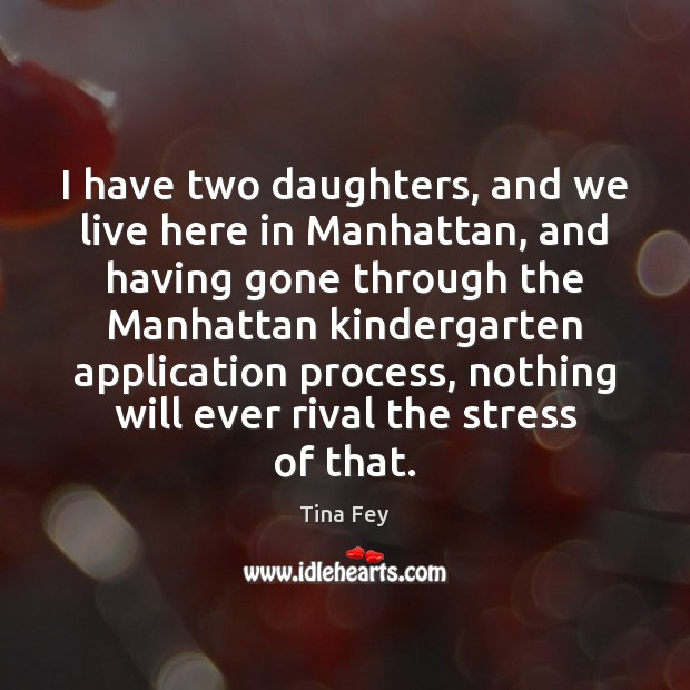 Image, I have two daughters, and we live here in Manhattan, and having