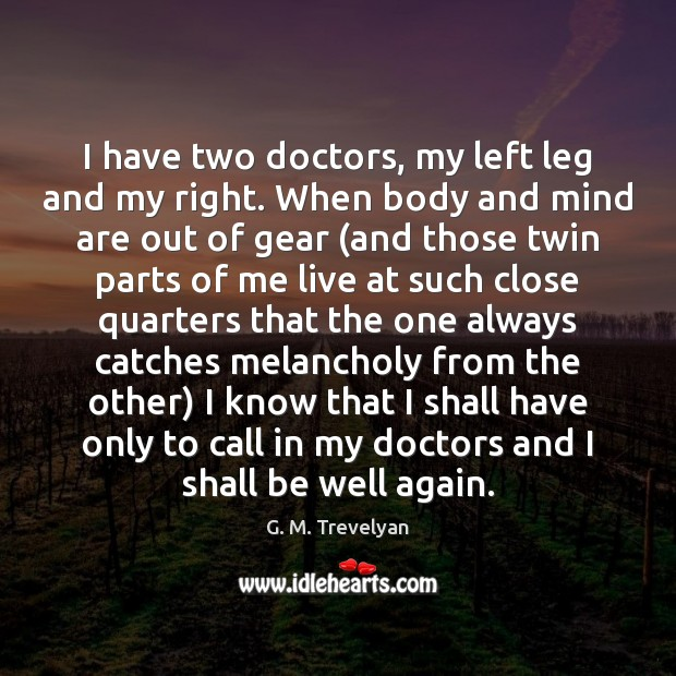 I have two doctors, my left leg and my right. When body Image