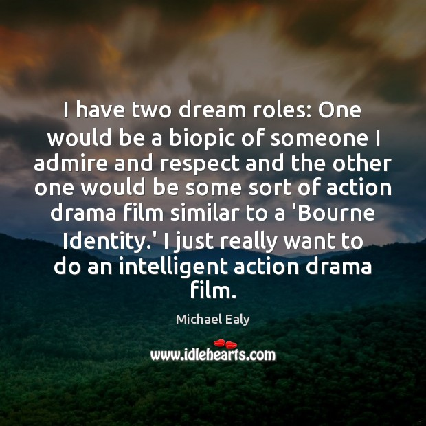 I have two dream roles: One would be a biopic of someone Respect Quotes Image