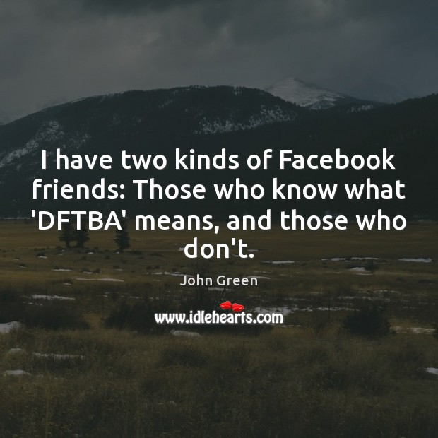 Image, I have two kinds of Facebook friends: Those who know what 'DFTBA'
