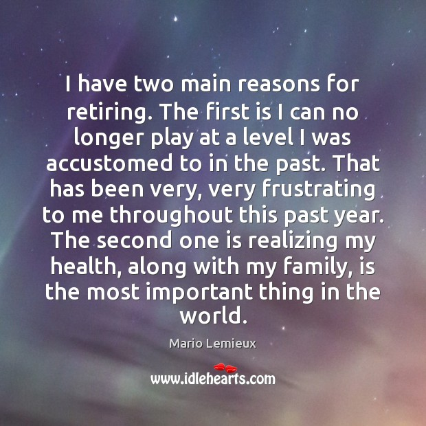 I have two main reasons for retiring. The first is I can Mario Lemieux Picture Quote