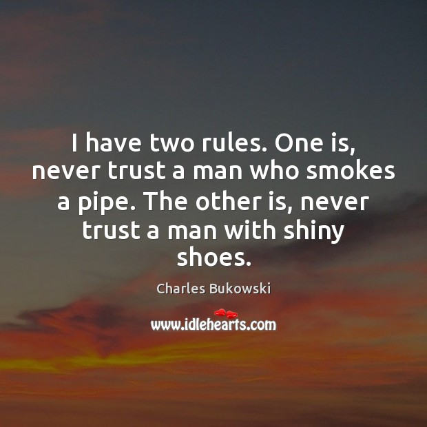 I have two rules. One is, never trust a man who smokes Never Trust Quotes Image