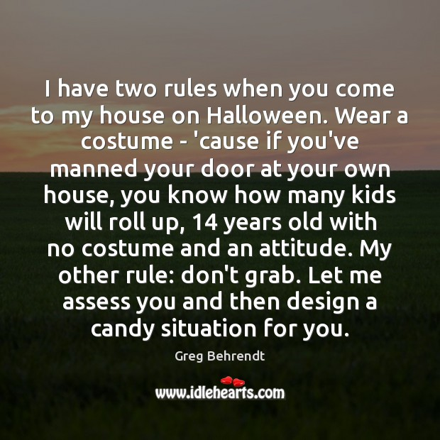 I have two rules when you come to my house on Halloween. Halloween Quotes Image