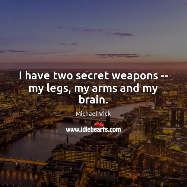 Image, I have two secret weapons — my legs, my arms and my brain.