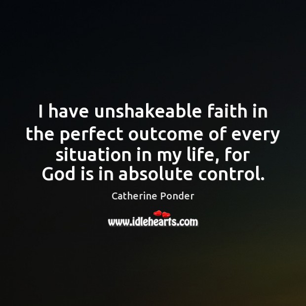 Image, I have unshakeable faith in the perfect outcome of every situation in