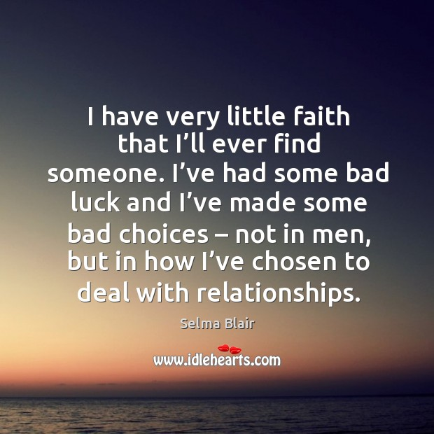 I have very little faith that I'll ever find someone. I've had some bad luck and Image