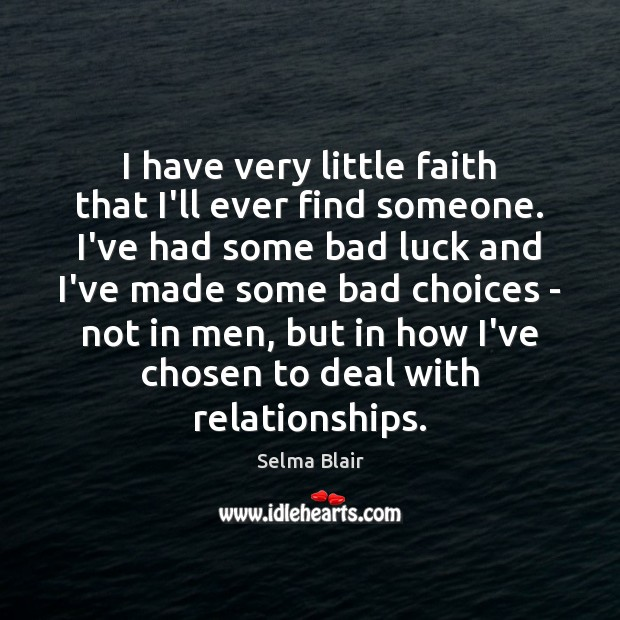 Image, I have very little faith that I'll ever find someone. I've had