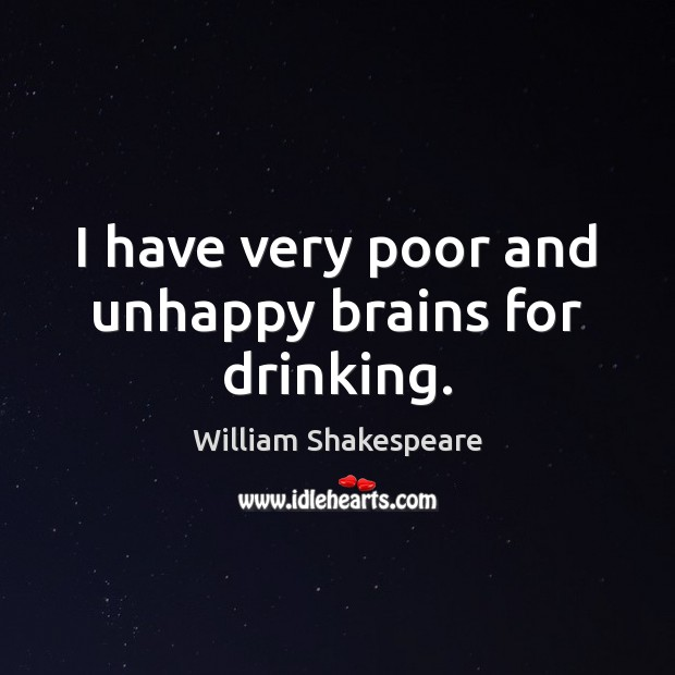 I have very poor and unhappy brains for drinking. Image