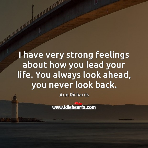 I have very strong feelings about how you lead your life. You Never Look Back Quotes Image